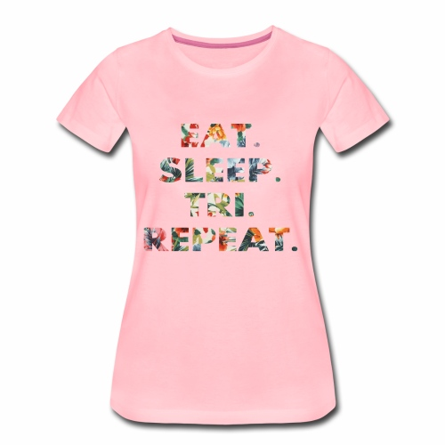 EAT. SLEEP. TRI. REPEAT. - Frauen Premium T-Shirt