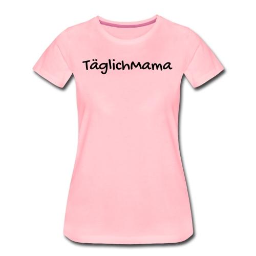 TäglichMama - Frauen Premium T-Shirt