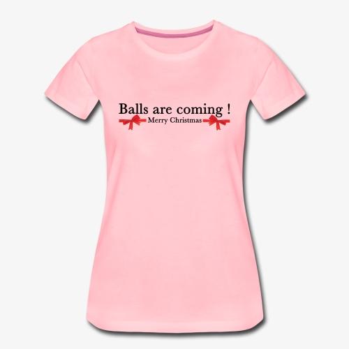 Balls are coming - T-shirt Premium Femme