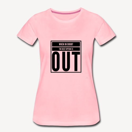 Out - Women's Premium T-Shirt