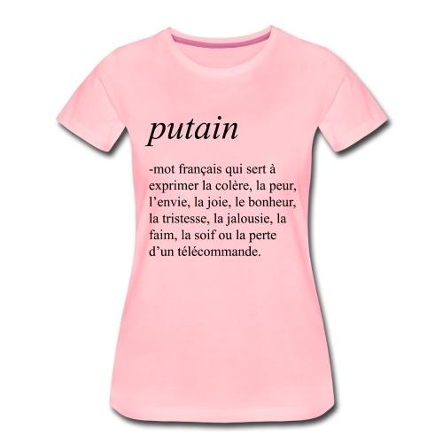 Putain - T-shirt Premium Femme