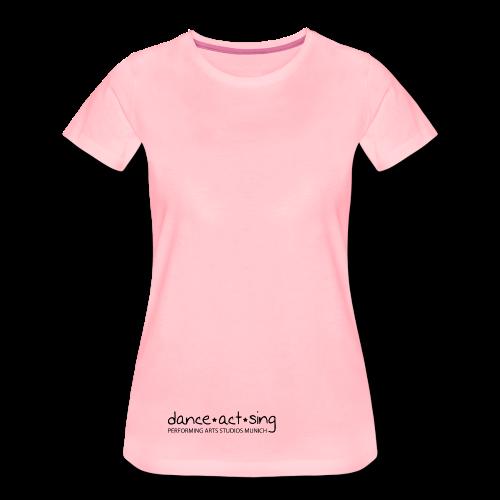 Dance!Act!Sing! - Frauen Premium T-Shirt