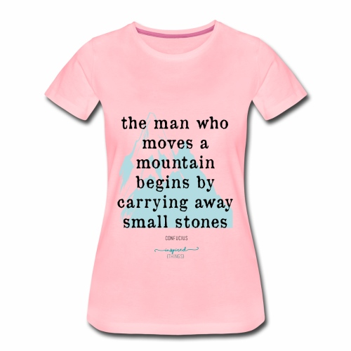 Confucius` Quote - The man who moves a mountain - Women's Premium T-Shirt