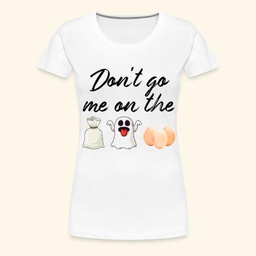 Deutscher Spruch Englisch Don't go me on the Sack - Frauen Premium T-Shirt
