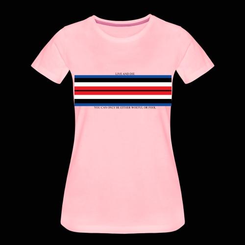 Live and Die ORIGINAL - T-shirt Premium Femme