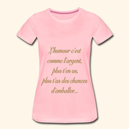 L'humour c'est comme l'argent plus t'en as... - T-shirt Premium Femme