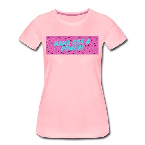MAMA GOT A POWER - Women's Premium T-Shirt