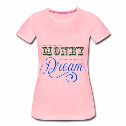 Stop chasing the money - Dame premium T-shirt
