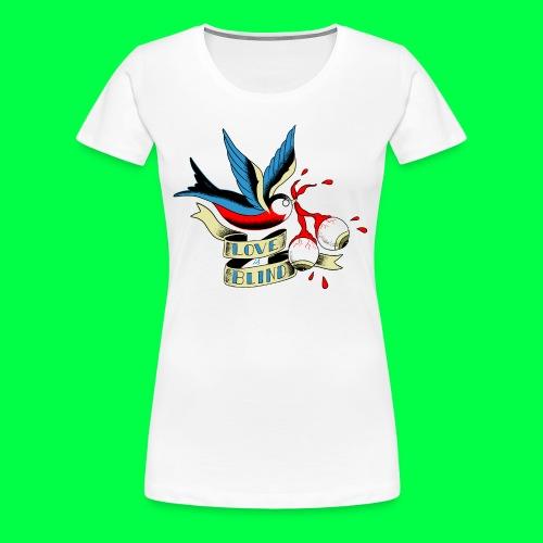 love is blind - T-shirt Premium Femme