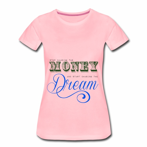 Stop chasing the money - Dame premium T-shirt