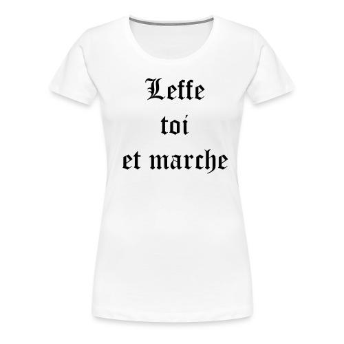 Leffe toi et marche copie - T-shirt Premium Femme