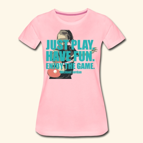 Just Play and have Fun table tennis - Frauen Premium T-Shirt