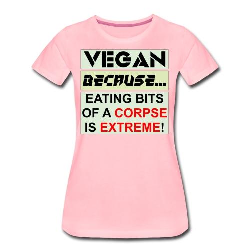 VEGAN BECAUSE CORPSE - Women's Premium T-Shirt