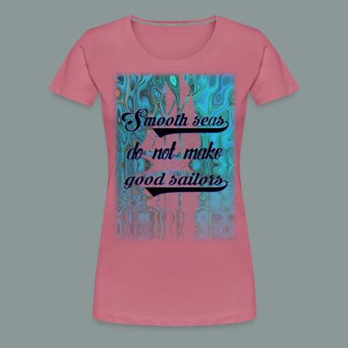 smooth seas - Frauen Premium T-Shirt