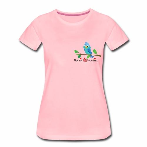 Nur ein piep - Frauen Premium T-Shirt