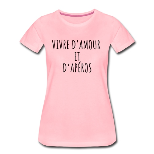 Vivre d'amour et d'apéros - T-shirt Premium Femme