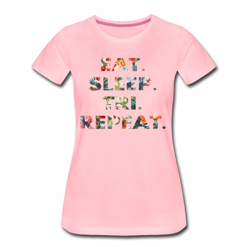 EAT. SLEEP. TRI. REPEAT. - Frauen Premium T-Shirt