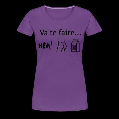 va te faire .... - T-shirt Premium Femme