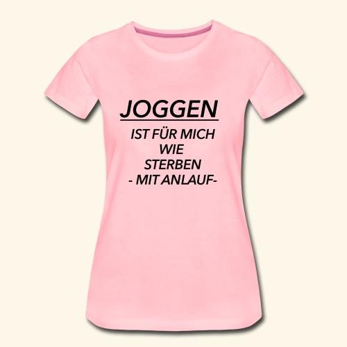 Joggen ist für mich wie Sterben mit Anlauf - Frauen Premium T-Shirt