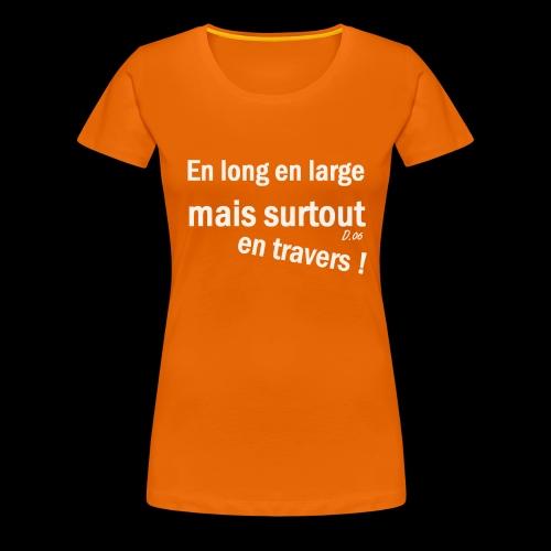en long en large mais surtout en travers ! - T-shirt Premium Femme
