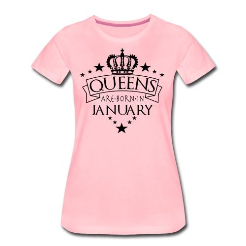Queens Are Born In January - Frauen Premium T-Shirt