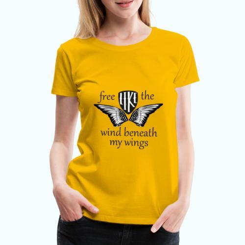 Free like the wind beneath my wings - Women's Premium T-Shirt