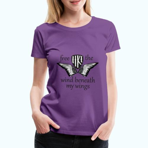 Free like the wind beneath my wings - Women's Premium T-Shirt