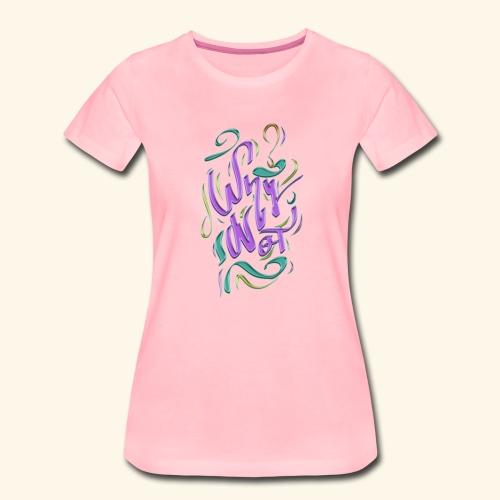 WHY NOT ? - T-shirt Premium Femme