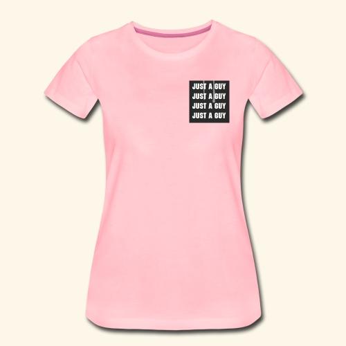 just a guy - Premium T-skjorte for kvinner