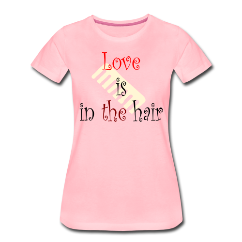 Love is in the Hair - Frauen Premium T-Shirt