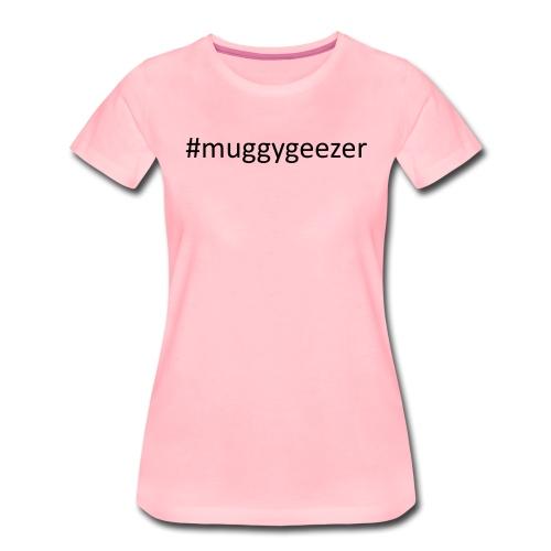 muggygeezer - Women's Premium T-Shirt
