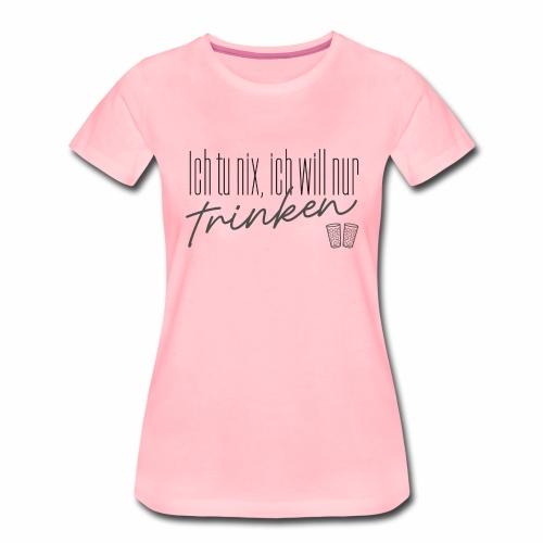 Ich tu nix, ich will nur trinken & Dubbeglas - Frauen Premium T-Shirt