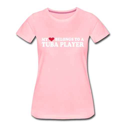 MY HEART BELONGS TO A TUBA PLAYER - Women's Premium T-Shirt