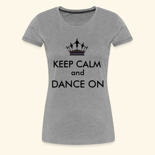 Keep calm and dance on - Frauen Premium T-Shirt