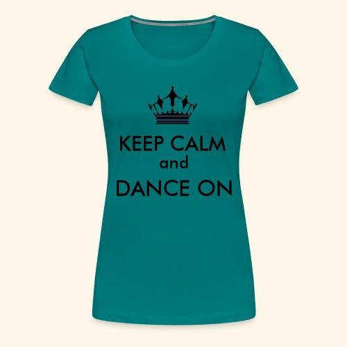 Keep calm and dance on - Frauen Premium T-Shirt