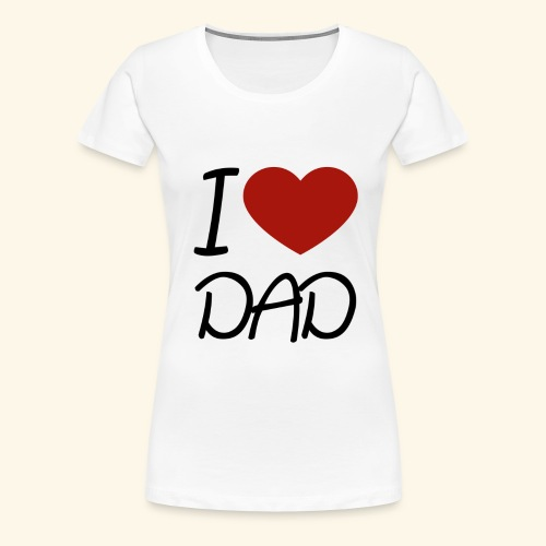 I Love Dad - Frauen Premium T-Shirt