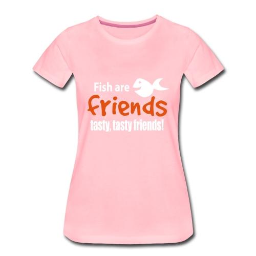 Fisk er venner - Premium T-skjorte for kvinner
