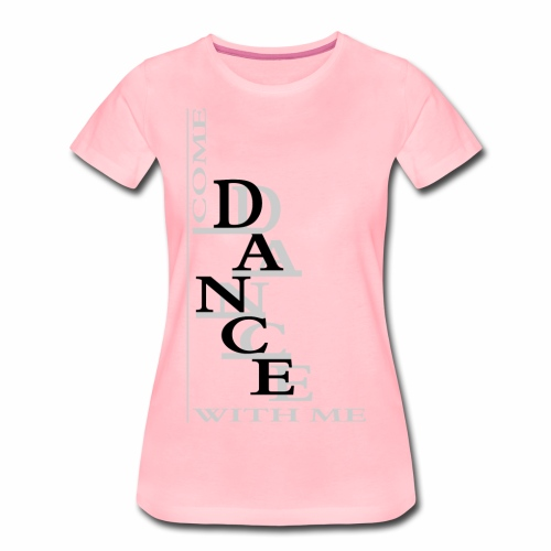 Come Dance With Me - Women's Premium T-Shirt