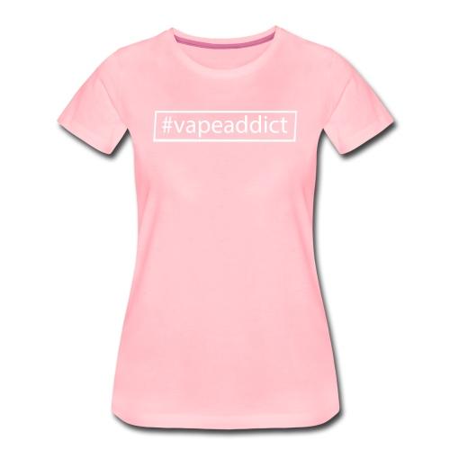 Vapeaddict - für Dampfer/innen - Frauen Premium T-Shirt