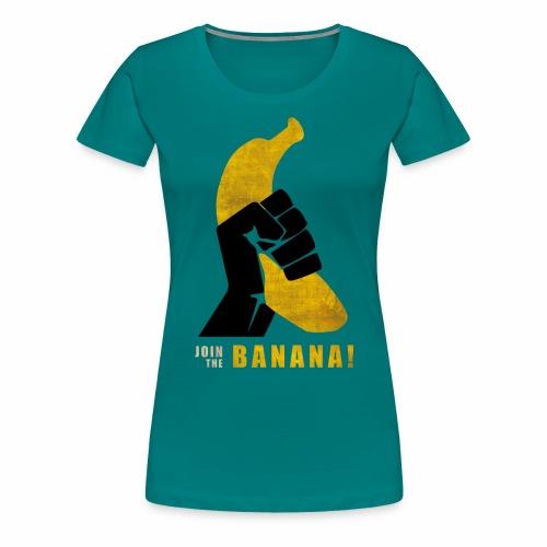 Join the Banana - T-shirt Premium Femme