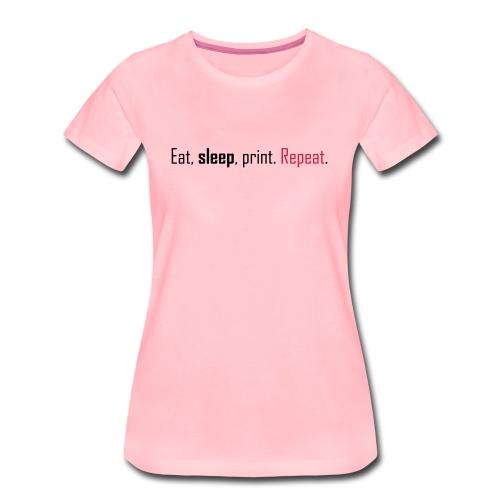 Eat, sleep, print. Repeat. - Women's Premium T-Shirt