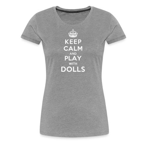 KeepCalmAndDollsVer2 - Frauen Premium T-Shirt