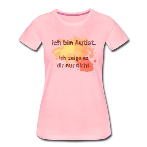 Ich bin Autist, zeige es aber nicht - Frauen Premium T-Shirt