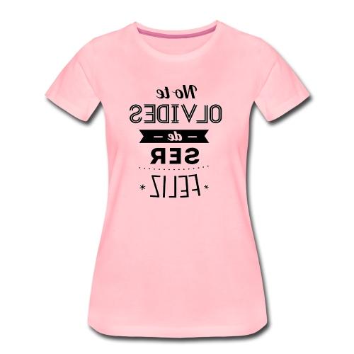 Para el Espejo:NO TE OLVIDES - Camiseta premium mujer