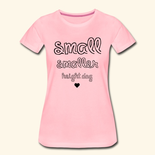 Small, smaller, height dog - Frauen Premium T-Shirt