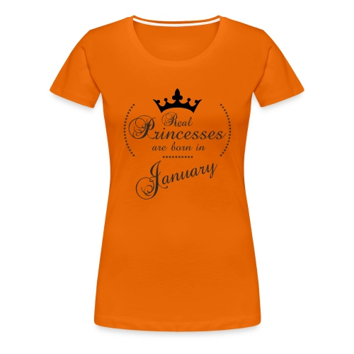 Real Princesses are born in January - Frauen Premium T-Shirt