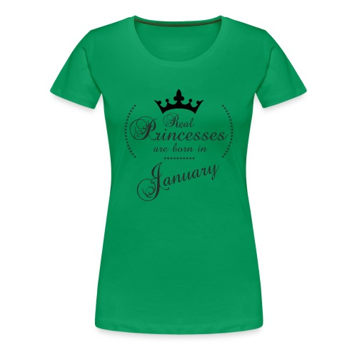 Real Princesses are born in January - Frauen Premium T-Shirt