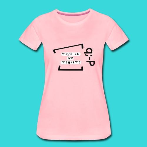 This is no tshirt! q;-P - Frauen Premium T-Shirt