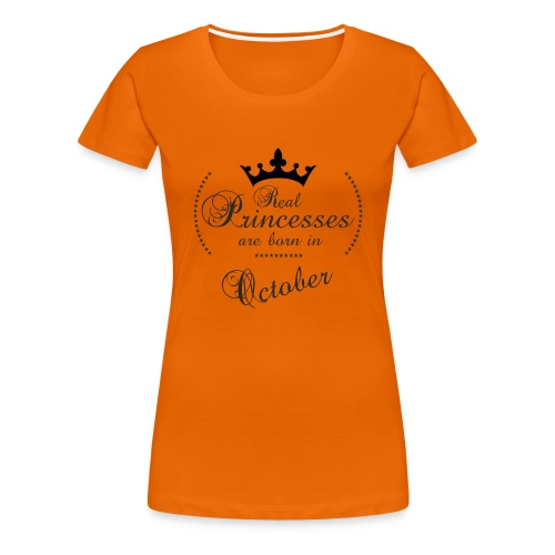 Real Princesses was born in October - Frauen Premium T-Shirt