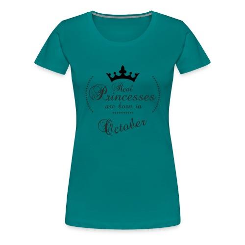 Real Princesses was born in October - Frauen Premium T-Shirt